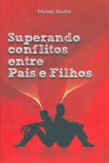 SUPERANDO CONFLITOS ENTRE PAIS E FILHOS