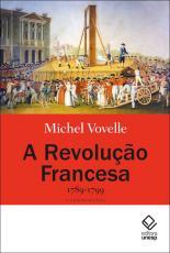 A REVOLUÇÃO FRANCESA: 1789-1799 - 2ª EDIÇÃO