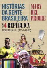HISTÓRIAS DA GENTE BRASILEIRA - VOLUME 4 REPÚBLICA TESTEMUNHOS (1951-2000)