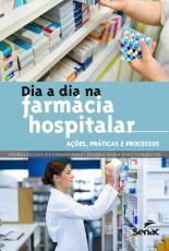 DIA A DIA NA FARMÁCIA HOSPITALAR - AÇÕES PRÁTICAS E PROCESSOS