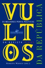 VULTOS DA REPÚBLICA - OS MELHORES PERFIS POLÍTICOS DA REVISTA PIAUÍ