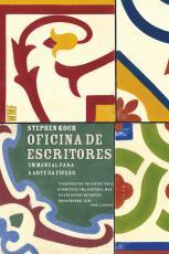 OFICINA DE ESCRITORES - UM MANUAL PARA ARTE E FICÇÃO