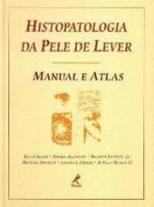 HISTOPATOLOGIA DA PELE DE LEVER - MANUAL E ATLAS