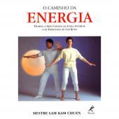 O CAMINHO DA ENERGIA - DOMINE A ARTE CHINESA DA FORÇA INTERIOR COM EXERCÍCIOS DE CHI KUNG