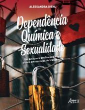 DEPENDÊNCIA QUÍMICA E SEXUALIDADE: UM GUIA PARA PROFISSIONAIS QUE ATUAM EM SERVIÇOS DE TRATAMENTO