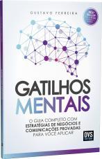 GATILHOS MENTAIS - O GUIA COMPLETO COM ESTRATÉGIAS DE NEGÓCIOS E COMUNICAÇÕES PROVADAS PARA VOCÊ APLICAR