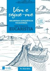 VEM E SEGUE-ME - ENCONTROS CATEQUÉTICOS VOCACIONAIS (EUCARISTIA)