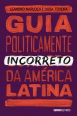 GUIA POLITICAMENTE INCORRETO DA AMÉRICA LATINA - Vol. 3