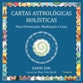 CARTAS ASTROLÓGICAS HOLÍSTICAS - PARA ORIENTAÇÃO, MEDITAÇÃO E CURA