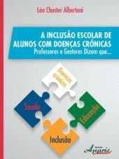 A INCLUSÃO ESCOLAR DE ALUNOS COM DOENÇAS CRÔNICAS: PROFESSORES E GESTORES DIZEM QUE...
