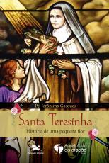 SANTA TERESINHA - HISTÓRIA DE UMA PEQUENA FLOR