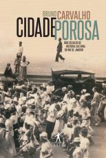 CIDADE POROSA - DOIS SÉCULOS DE HISTÓRIA CULTURAL DO RIO DE JANEIRO