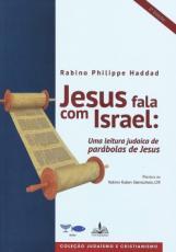 JESUS FALA COM ISRAEL - UMA LEITURA JUDAICA DE PARÁBOLAS DE JESUS