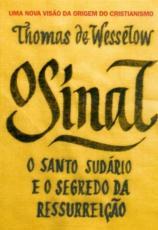 SINAL, O - O SANTO SUDARIO E O SEGREDO DA RESSURREIÇAO