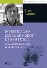 INVESTIGAÇÃO SOBRE OS MODOS DE EXISTÊNCIA - UMA ANTROPOLOGIA DOS MODERNOS