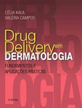DRUG DELIVERY EM DERMATOLOGIA - FUNDAMENTOS E APLICAÇÕES PRÁTICAS