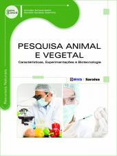 PESQUISA ANIMAL E VEGETAL - CARACTERÍSTICAS, EXPERIMENTAÇÕES E BIOTECNOLOGIA