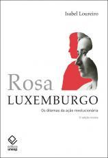 ROSA LUXEMBURGO - OS DILEMAS DA AÇÃO REVOLUCIONÁRIA