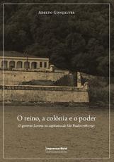 O REINO, A COLÔNIA E O PODER. O GOVERNO LORENA NA CAPITANIA DE SÃO PAULO 1788-1797