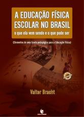 A EDUCAÇÃO FÍSICA ESCOLAR NO BRASIL: O QUE ELA VEM SENDO E O QUE PODE SER