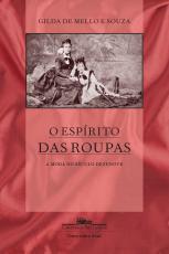 O ESPÍRITO DAS ROUPAS (NOVA EDIÇÃO) - A MODA NO SÉCULO DEZENOVE