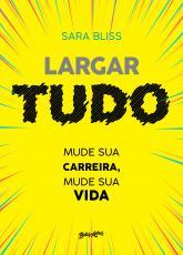 LARGAR TUDO: MUDE SUA CARREIRA, MUDE SUA VIDA