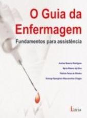 O GUIA DA ENFERMAGEM - FUNDAMENTOS PARA ASSISTÊNCIA