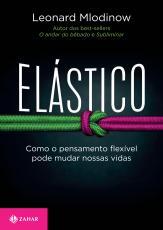 ELÁSTICO - COMO O PENSAMENTO FLEXÍVEL PODE MUDAR NOSSAS VIDAS