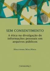 SEM CONSENTIMENTO: A ÉTICA NA DIVULGAÇÃO DE INFORMAÇÕES PESSOAIS EM ARQUIVOS PÚBLICOS