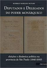 DEPUTADOS E DELEGADOS DO PODER MONARQUICO - ELEIÇÕES E DINAMICA POLITICA NA PROVINCIA DE SÃO PAULO (1840 - 1850)