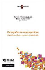CARTOGRAFIAS DO CONTEMPORANEO - DISPOSITIVO, VERDADE, E PROCESSOS DE SUBJETIVAÇÃO
