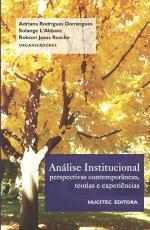 ANÁLISE INSTITUCIONAL: PERSPECTIVA CONTEMPORÂNEAS, TEORIAS E EXPERIÊNCIA