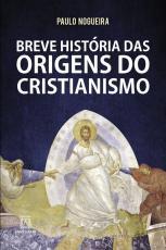 BREVE HISTORIA DAS ORIGENS DO CRISTIANISMO