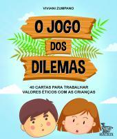 O JOGO DOS DILEMAS - 40 CARTAS PARA TRABALHAR VALORES ÉTICOS COM AS CRIANÇAS
