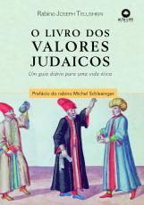 O LIVRO DOS VALORES JUDAICOS - UM GUIA DIÁRIO PARA UMA VIDA ÉTICA