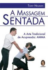 MASSAGEM SENTADA, A - A ARTE TRADICIONAL DE ACUPRESSAO - 1