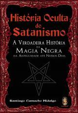 HISTÓRIA OCULTA DO SATANISMO - A VERDADEIRA HISTÓRIA DA MAGIA NEGRA DA ANTIGUIDADE ATÉ NOSSOS DIAS