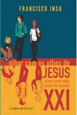 OLHAR COM OS OLHOS DE JESUS: VIVER UMA VIDA PURA NO SÉCULO XXI