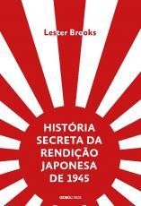 HISTÓRIA SECRETA DA RENDIÇÃO JAPONESA DE 1945