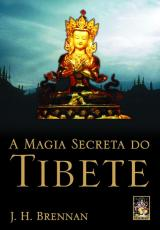 A MAGIA SECRETA DO TIBETE