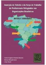 INSERÇÃO DE TALENTO E DA FORÇA DE TRABALHO DE PROFISSIONAIS REFUGIADOS NAS ORGANIZAÇÕES BRASILEIRAS: MITOS E VERDADES