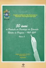 50 ANOS DE PRODUÇÃO EM PSICOLOGIA DA EDUCAÇÃO RELATOS DE PESQUISA - 1969 - 2019 - VOL 2