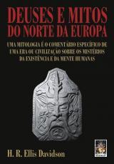 DEUSES E MITOS DO NORTE DA EUROPA - UMA MITOLOGIA E O COMENTÁRIO DE UMA ERA OU CIVILIZAÇÃO ESPECIFICA SOBRE OS MISTÉRIOS DA EXISTÊNCIA E DA MENTE HUMANAS