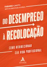 DO DESEMPREGO À RECOLOCAÇÃO - COMO REDIRECIONAR SUA VIDA PROFISSIONAL