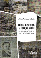 HISTÓRIA DA PSICOLOGIA DA EDUCAÇÃO EM GOIÁS: INSERÇÃO, APOGEU E DECLÍNIO DA ESCOLA NOVA