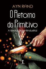 O RETORNO DO PRIMITIVO - A REVOLUÇÃO ANTIINDUSTRIAL