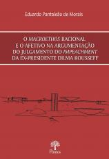 MACROETHOS RACIONAL E O AFETIVO NA ARGUMENTAÇÃO DO JULGAMENTO DO IMPEACHMANT DA EX-PREIDENTE DILMA ROUSSEFF