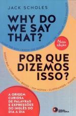 WHY DO WE SAY THAT? - POR QUE DIZEMOS ISSO?