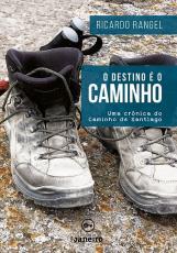 O DESTINO É O CAMINHO - UMA CRÔNICA DO CAMINHO DE SANTIAGO