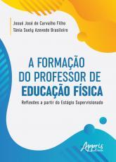 A FORMAÇÃO DO PROFESSOR DE EDUCAÇÃO FÍSICA: REFLEXÕES A PARTIR DO ESTÁGIO SUPERVISIONADO